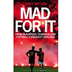 Mad for It, by Andy Mitten - From Blackpool to Barcelona. Football's Greatest Rivalries.